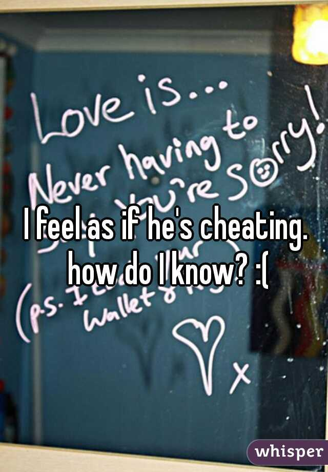 I feel as if he's cheating. how do I know? :(