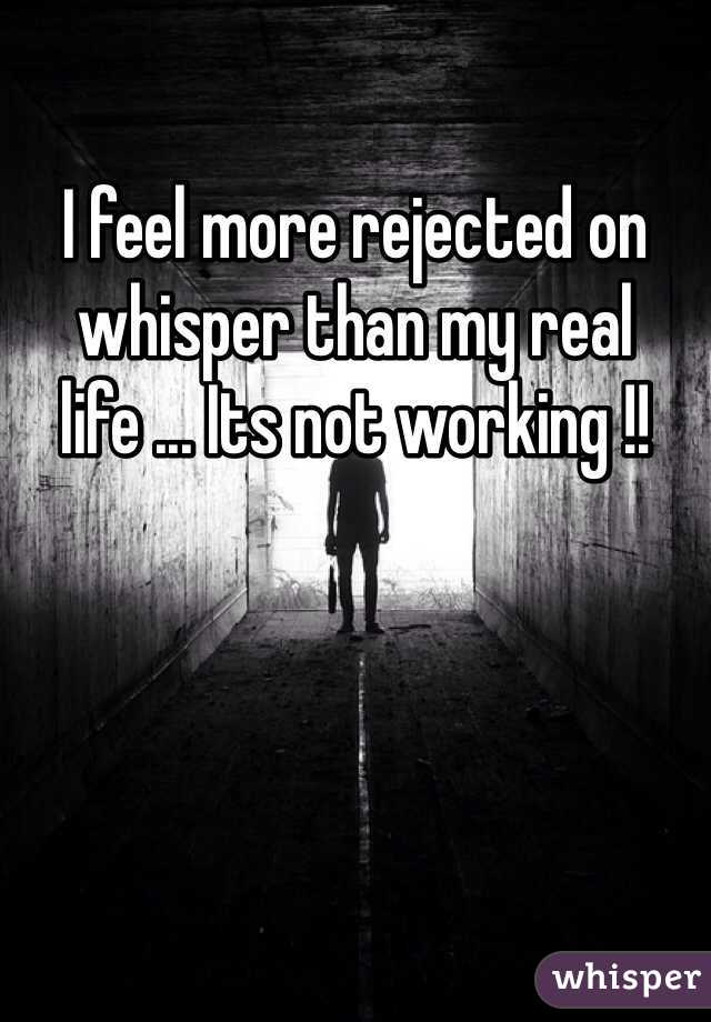 I feel more rejected on whisper than my real life ... Its not working !!