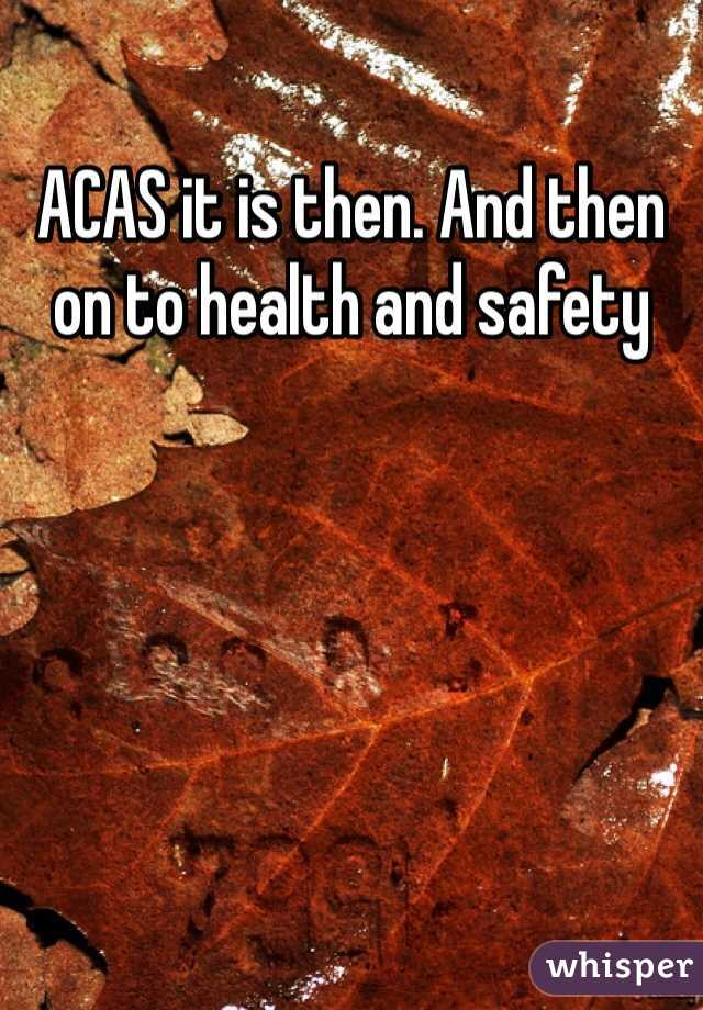 ACAS it is then. And then on to health and safety
