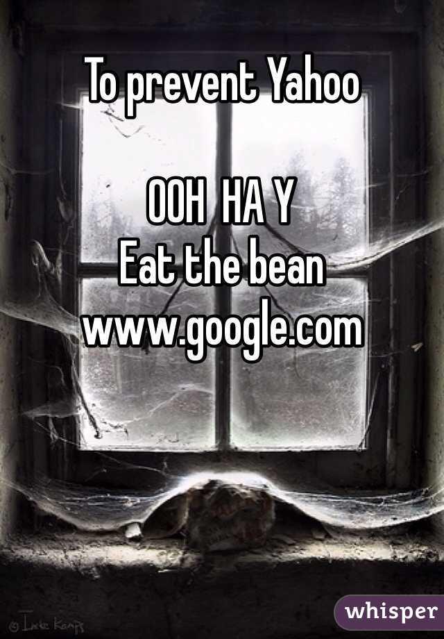 To prevent Yahoo  OOH  HA Y Eat the bean www.google.com