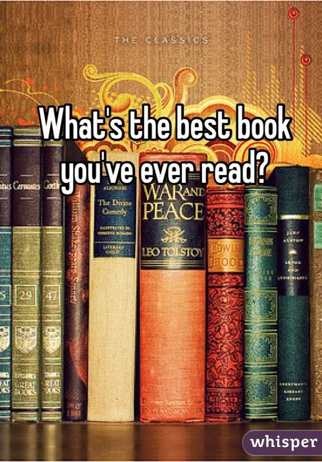 What's the best book you've ever read?
