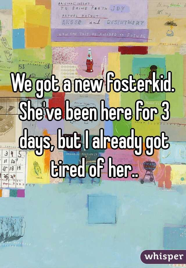 We got a new fosterkid. She've been here for 3 days, but I already got tired of her..