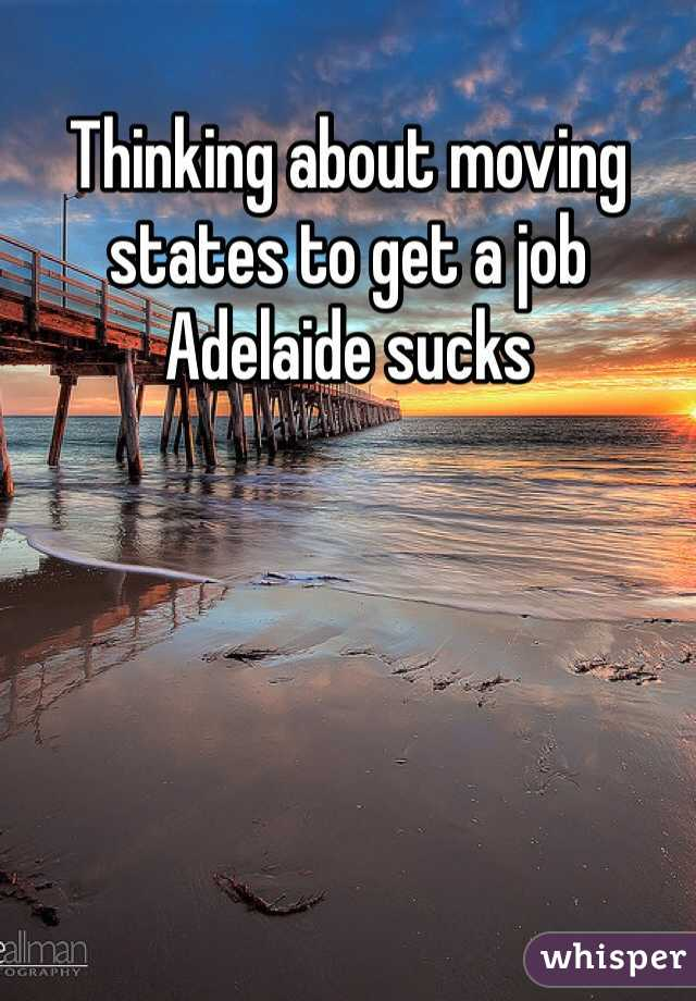 Thinking about moving states to get a job Adelaide sucks