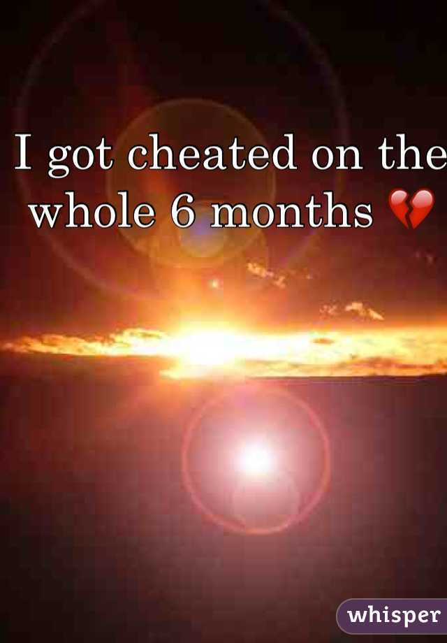 I got cheated on the whole 6 months 💔