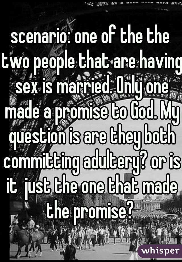 scenario: one of the the two people that are having sex is married. Only one made a promise to God. My question is are they both committing adultery? or is it  just the one that made the promise?