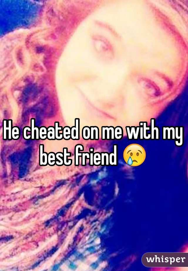 He cheated on me with my best friend 😢