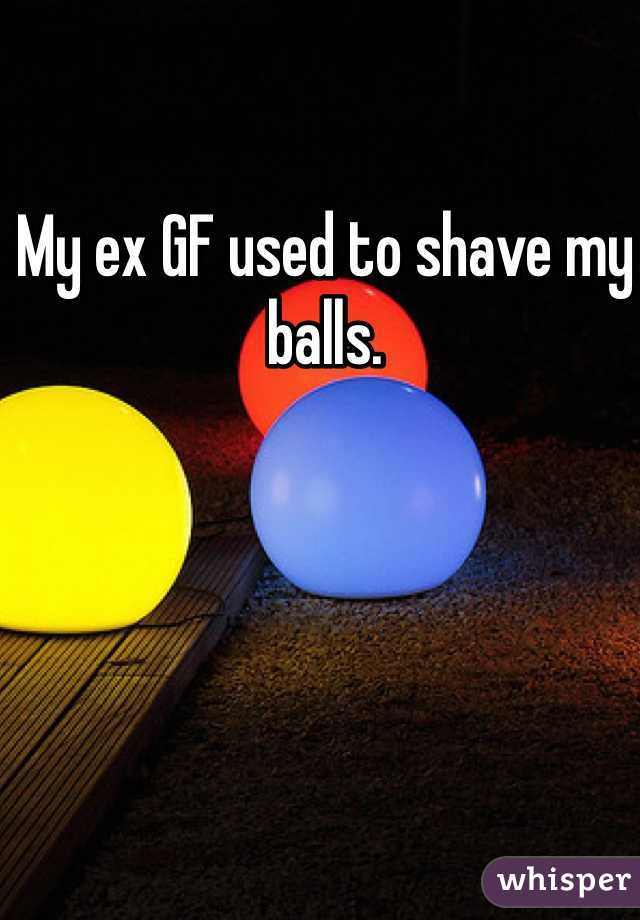 My ex GF used to shave my balls.
