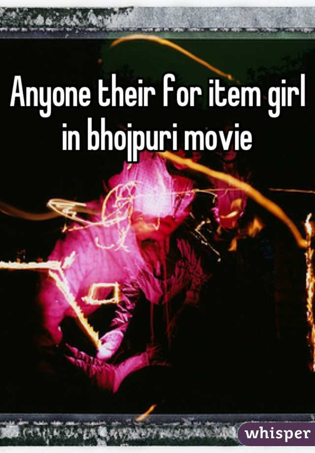 Anyone their for item girl in bhojpuri movie