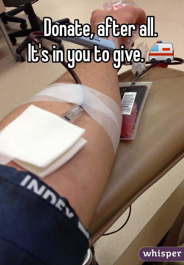 Donate, after all.  It's in you to give. 🚑