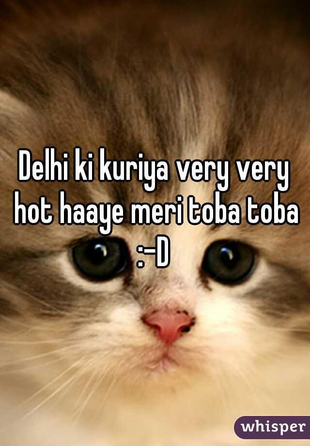 Delhi ki kuriya very very hot haaye meri toba toba :-D
