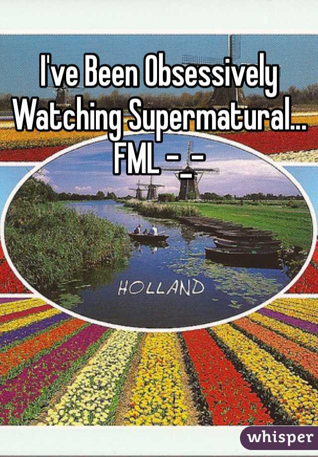 I've Been Obsessively Watching Supermatural... FML -_-