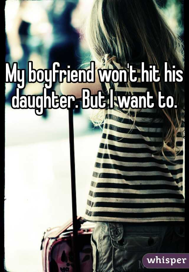 My boyfriend won't hit his daughter. But I want to.