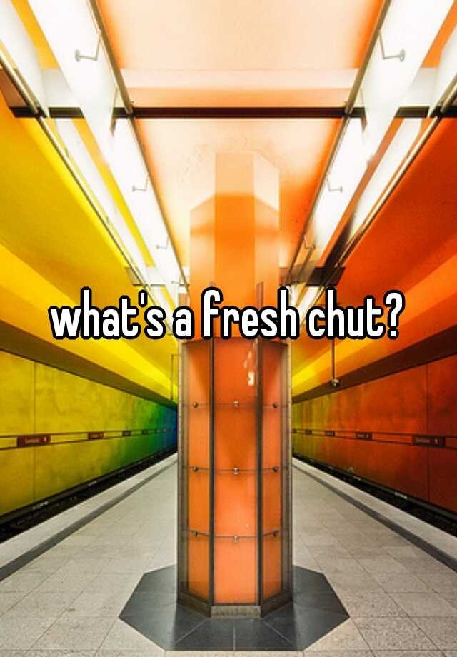 Fresh chut pic