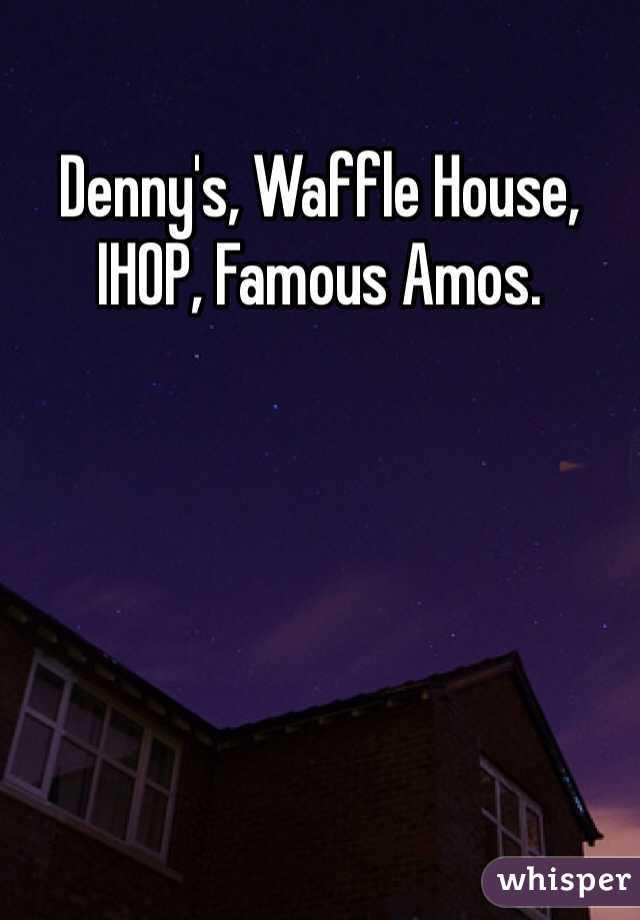 Dennys or waffle house