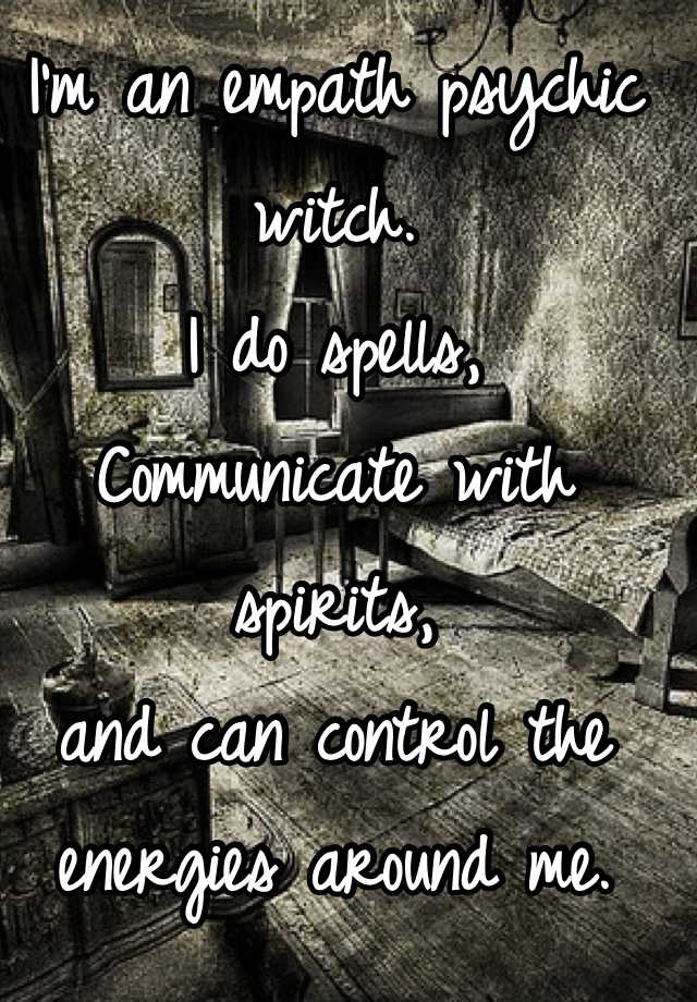 I'm an empath psychic witch  I do spells, Communicate with spirits