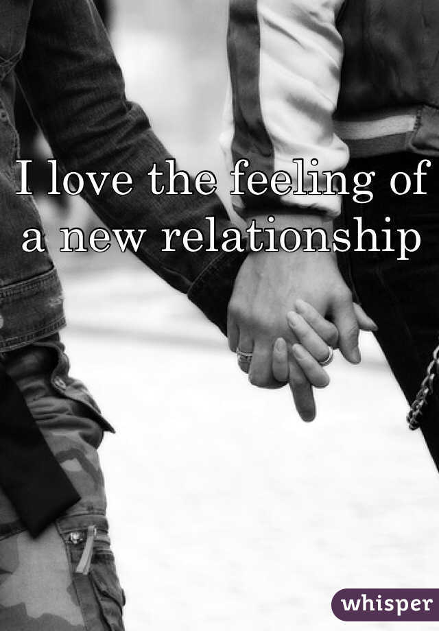 I love the feeling of a new relationship