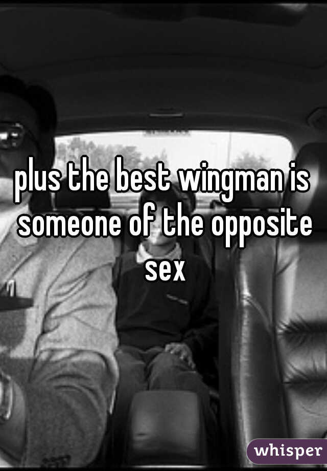 plus the best wingman is someone of the opposite sex