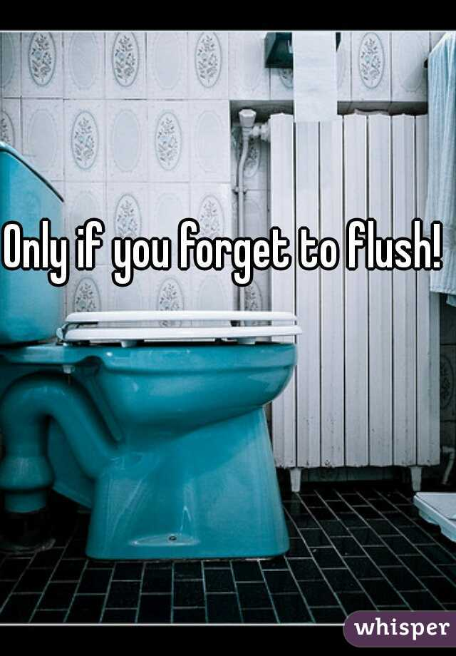Only if you forget to flush!