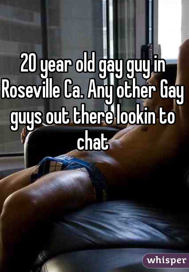 20 year old gay guy in Roseville Ca. Any other Gay guys out there lookin to chat