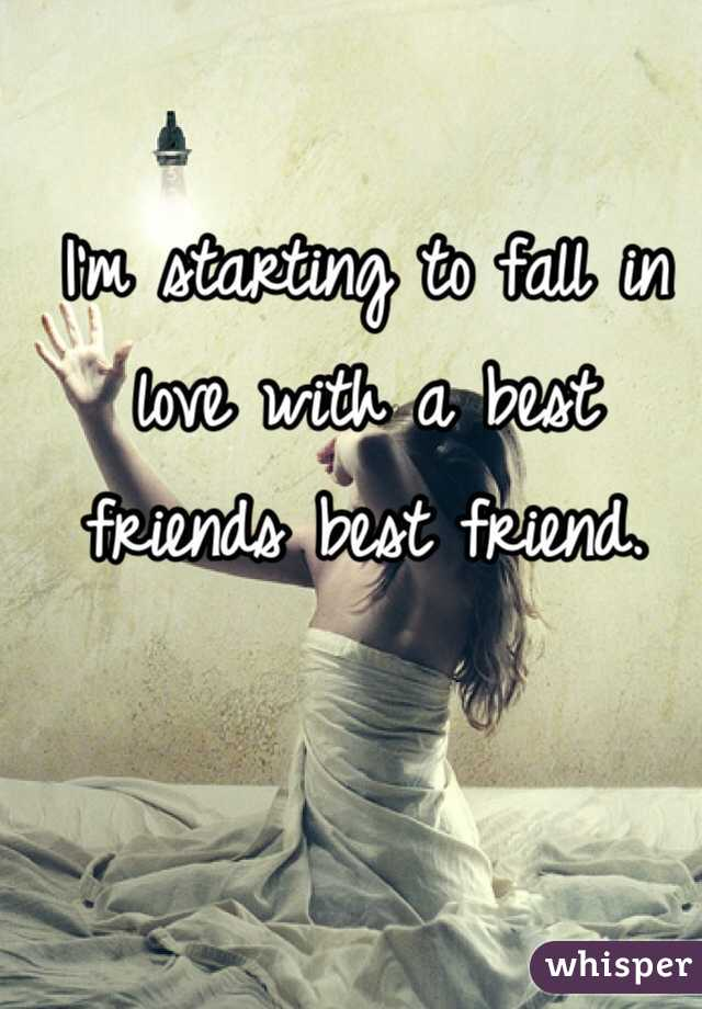 I'm starting to fall in love with a best friends best friend.