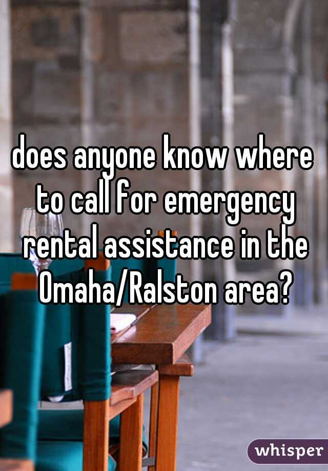 does anyone know where to call for emergency rental assistance in the Omaha/Ralston area?