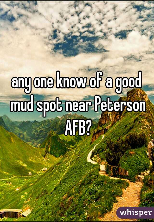 any one know of a good mud spot near Peterson AFB?