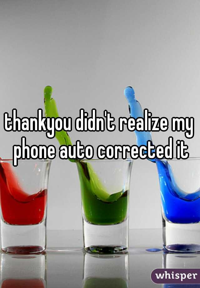 thankyou didn't realize my phone auto corrected it