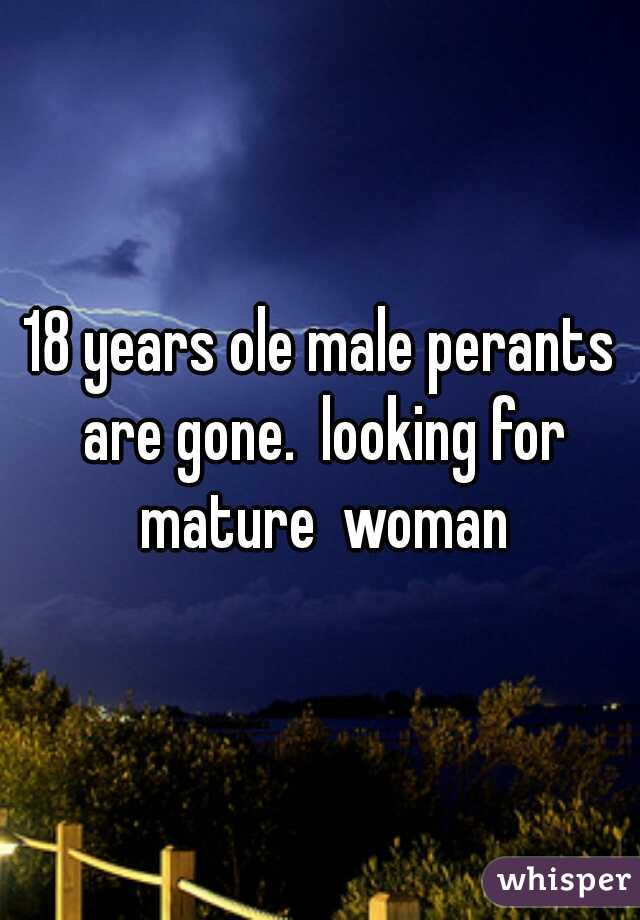 18 years ole male perants are gone.  looking for mature  woman