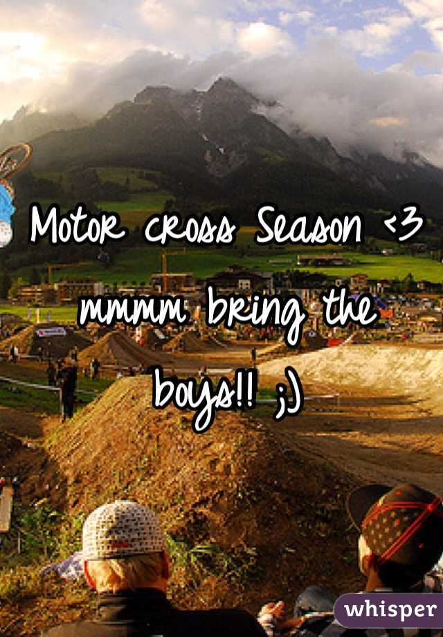 Motor cross Season <3 mmmm bring the boys!! ;)