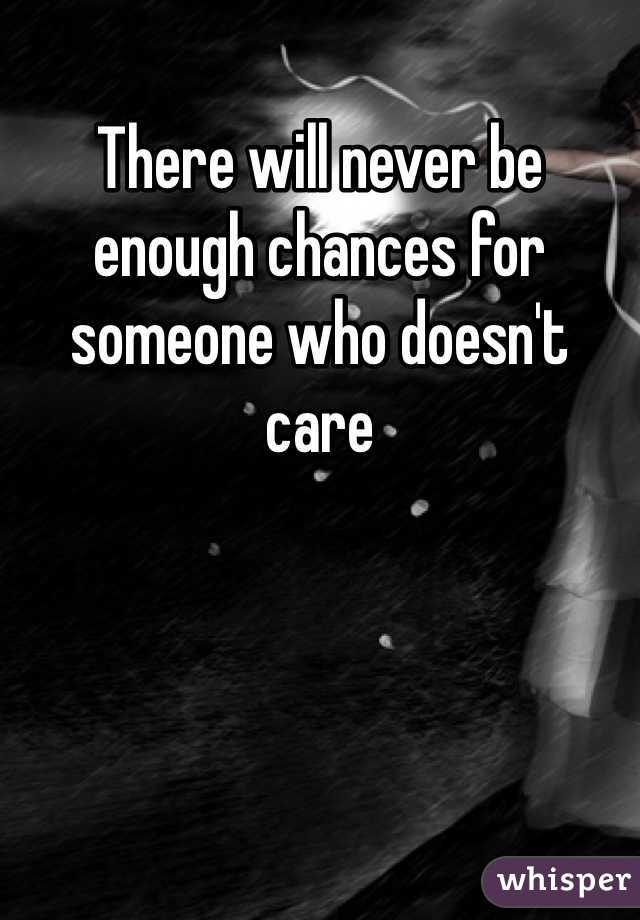 There will never be enough chances for someone who doesn't care