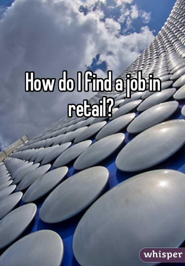 How do I find a job in retail?