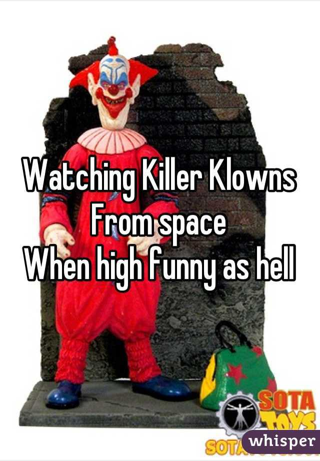 Watching Killer Klowns From space When high funny as hell