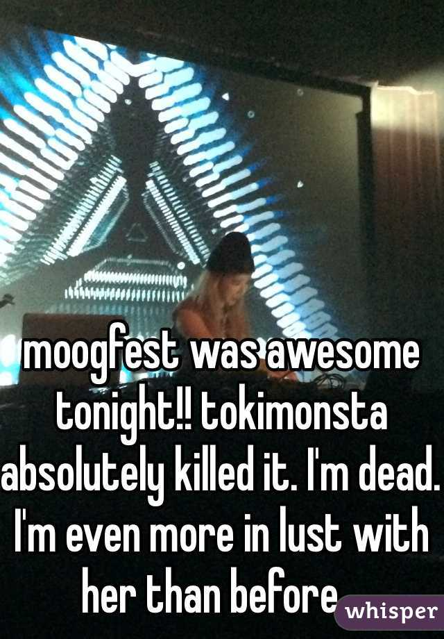 moogfest was awesome tonight!! tokimonsta absolutely killed it. I'm dead. I'm even more in lust with her than before...