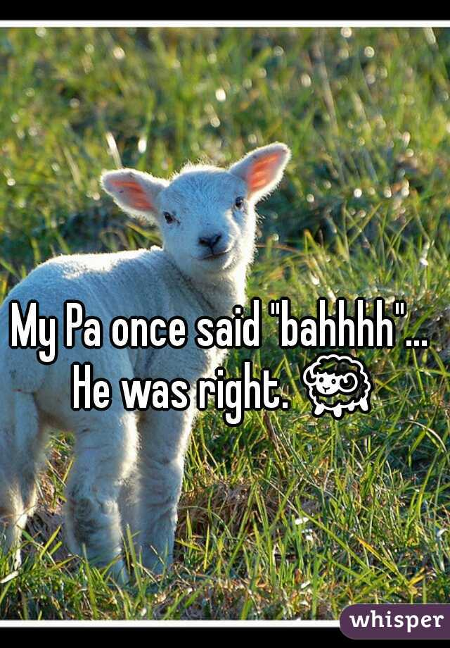 """My Pa once said """"bahhhh""""... He was right. 🐑"""