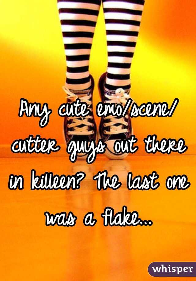 Any cute emo/scene/cutter guys out there in killeen? The last one was a flake...