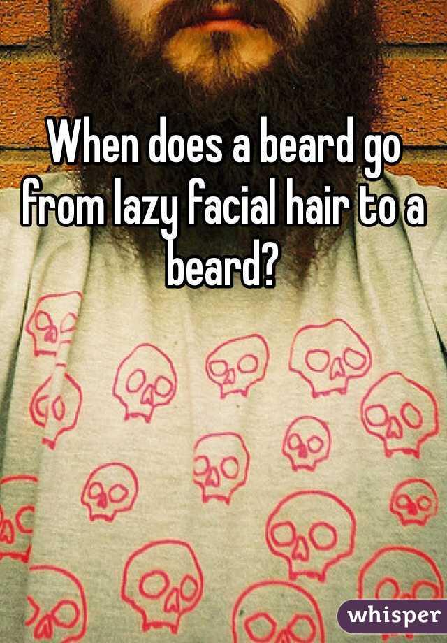 When does a beard go from lazy facial hair to a beard?