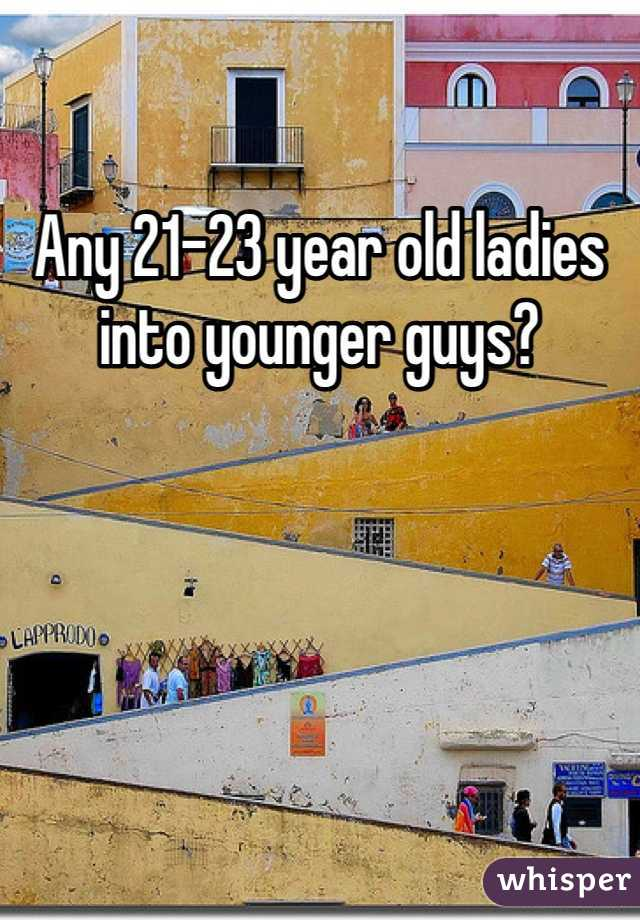Any 21-23 year old ladies into younger guys?