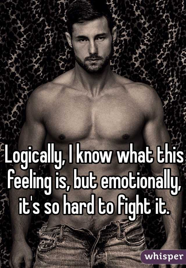 Logically, I know what this feeling is, but emotionally, it's so hard to fight it.