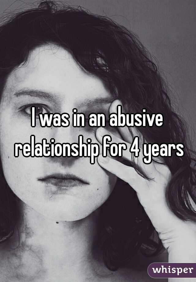 I was in an abusive relationship for 4 years