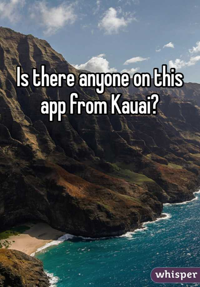 Is there anyone on this app from Kauai?