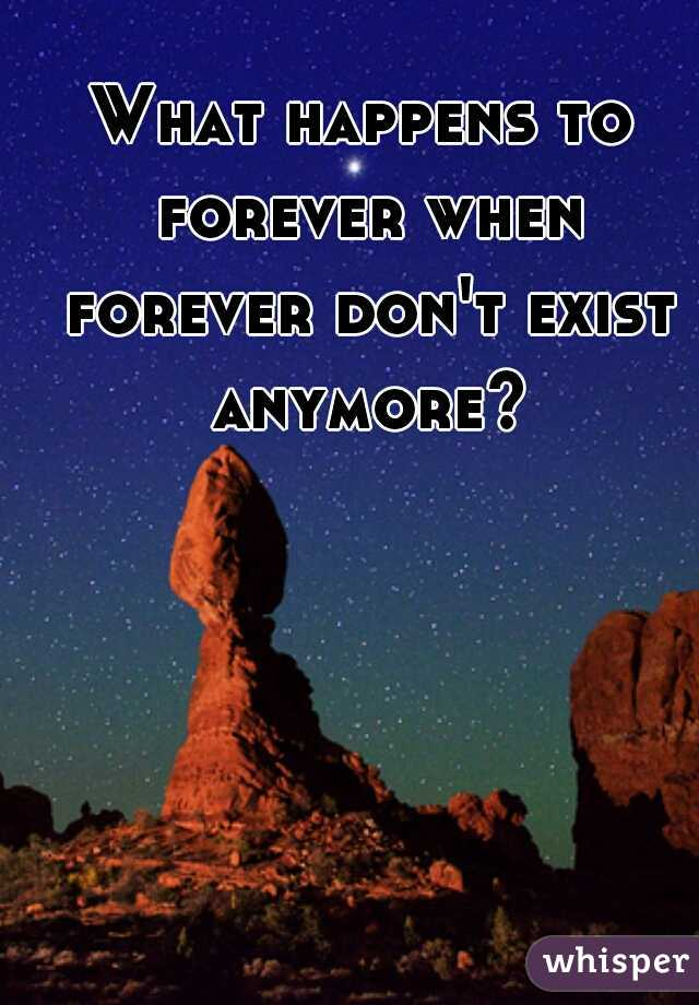 What happens to forever when forever don't exist anymore?