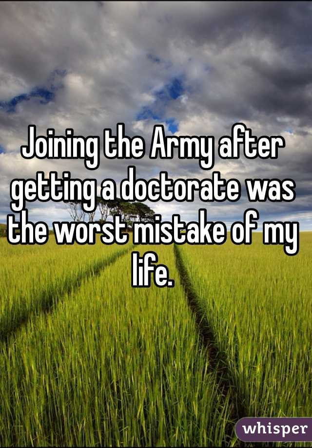 Joining the Army after getting a doctorate was the worst mistake of my life.