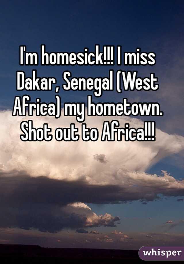 I'm homesick!!! I miss Dakar, Senegal (West Africa) my hometown. Shot out to Africa!!!