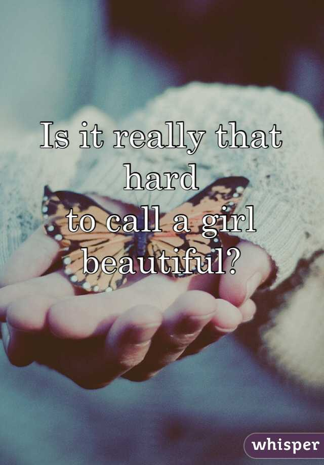 Is it really that hard to call a girl beautiful?