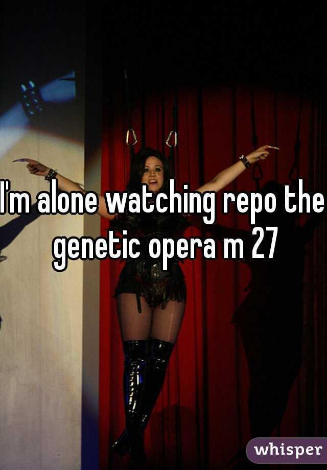 I'm alone watching repo the genetic opera m 27
