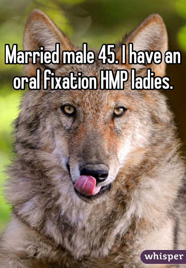 Married male 45. I have an oral fixation HMP ladies.