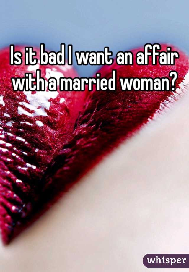 Is it bad I want an affair with a married woman?