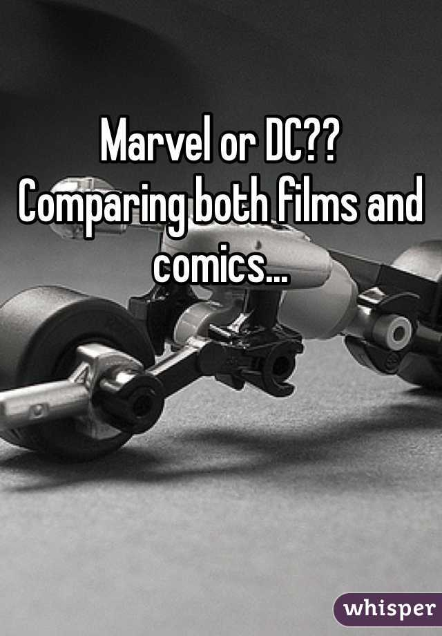 Marvel or DC??  Comparing both films and comics...