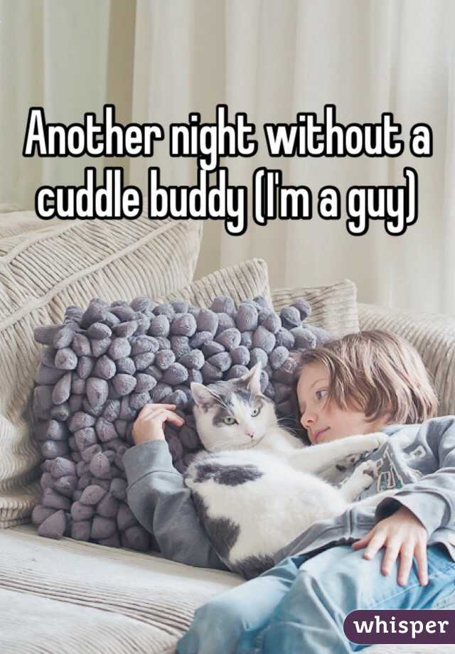Another night without a cuddle buddy (I'm a guy)