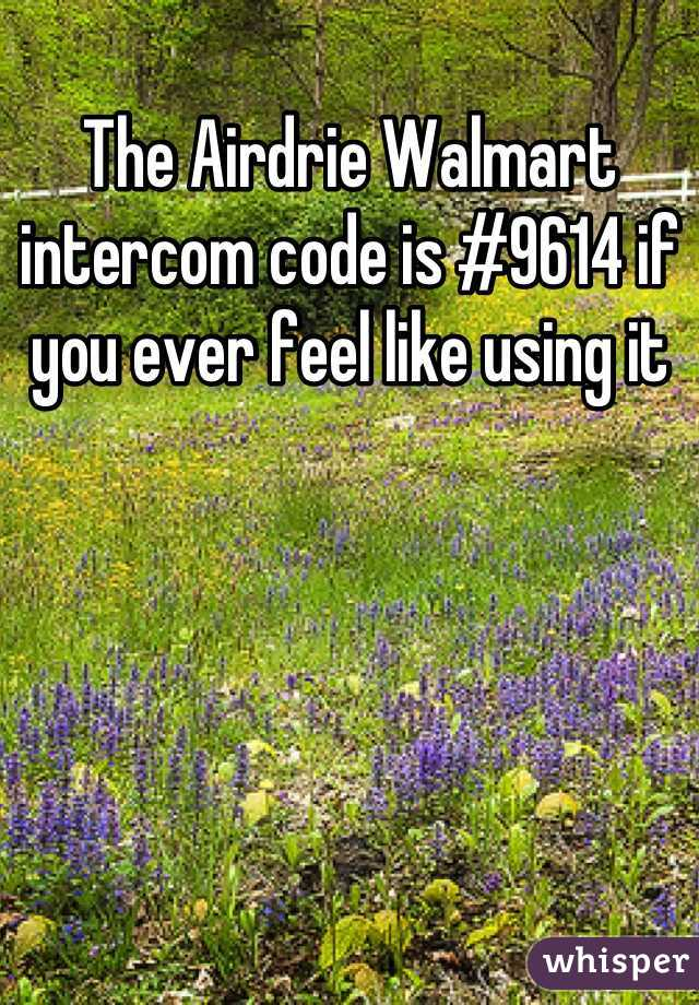 The Airdrie Walmart intercom code is #9614 if you ever feel like using it
